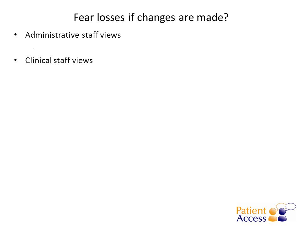 Fear losses if changes are made Administrative staff views – Clinical staff views