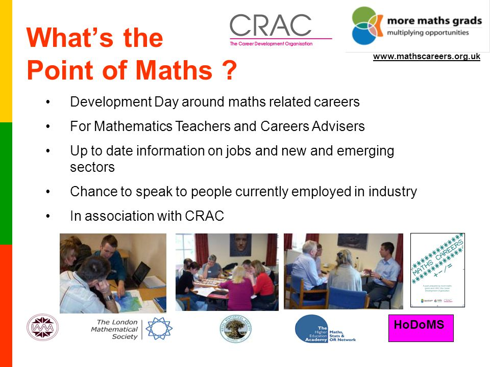 HoDoMS www.mathscareers.org.uk What's the Point of Maths .