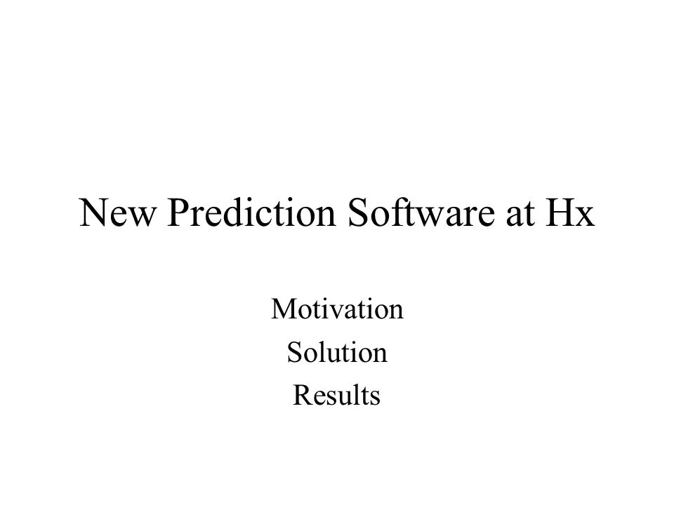 New Prediction Software at Hx Motivation Solution Results