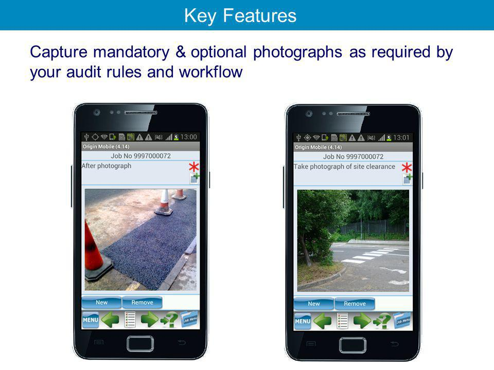 Capture mandatory & optional photographs as required by your audit rules and workflow Key Features