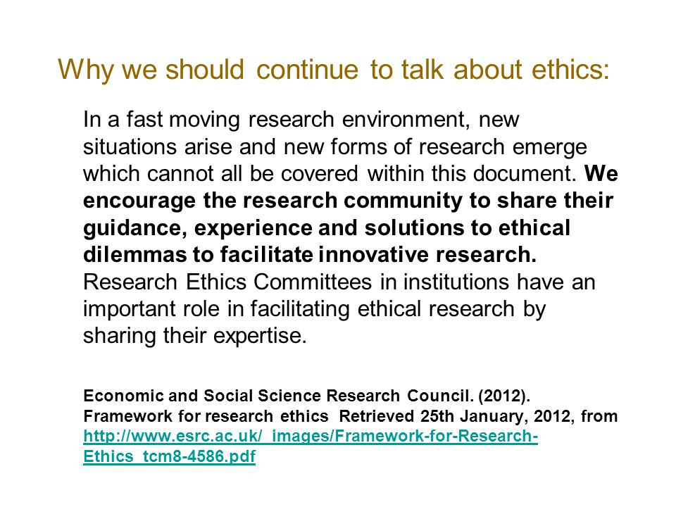 Why we should continue to talk about ethics: In a fast moving research environment, new situations arise and new forms of research emerge which cannot all be covered within this document.
