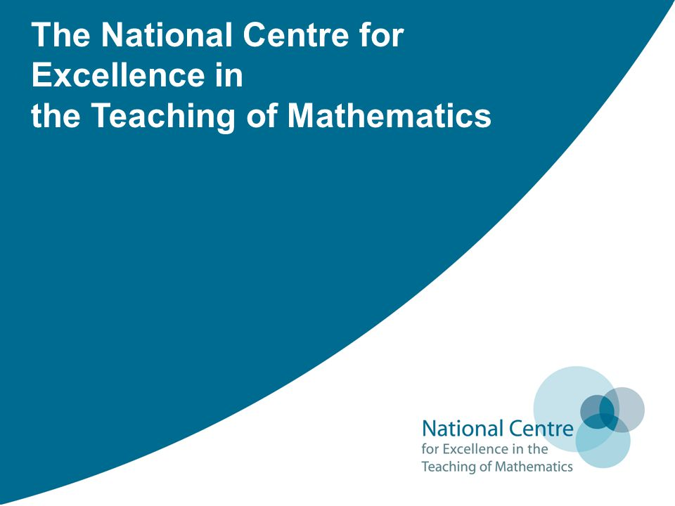 The National Centre for Excellence in the Teaching of Mathematics
