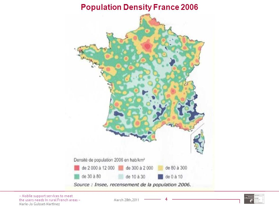 Titre présentation Sous titre Intervenant 4 4 octobre 20144 octobre 20144 octobre 2014 4 Population Density France 2006 « Mobile support services to meet the users needs in rural French areas » March 28th,2011 Marie-Jo Guisset-Martinez