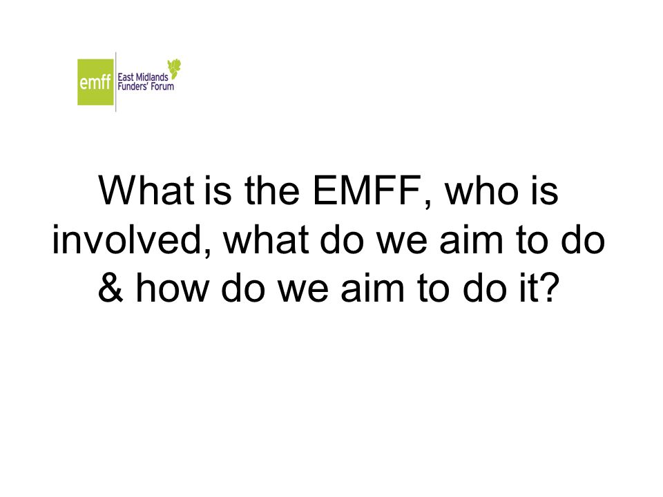 What is the EMFF, who is involved, what do we aim to do & how do we aim to do it