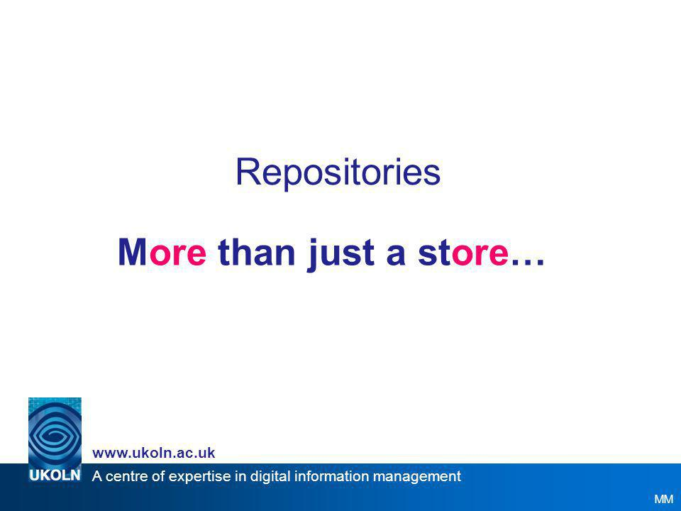 A centre of expertise in digital information management www.ukoln.ac.uk What is a digital repository.