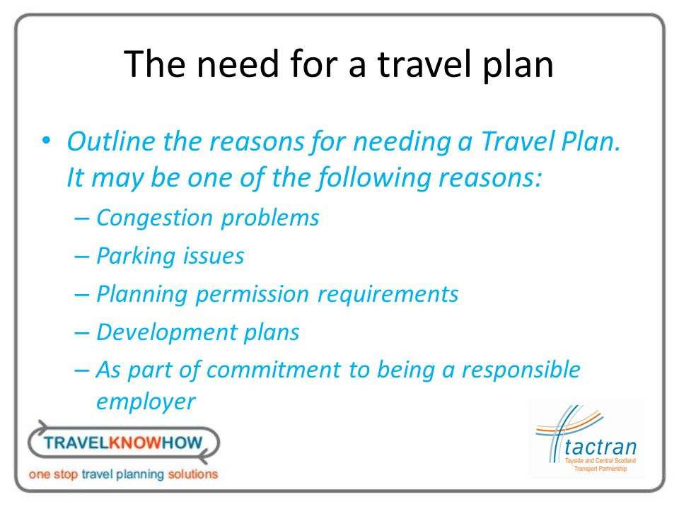 The need for a travel plan Outline the reasons for needing a Travel Plan.
