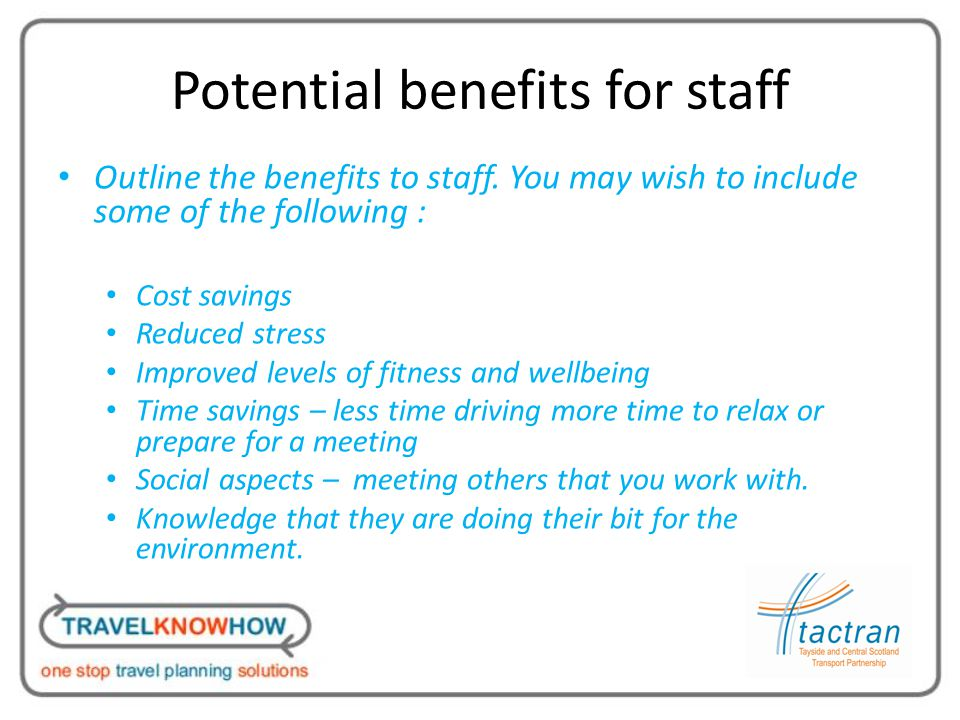 Potential benefits for staff Outline the benefits to staff.