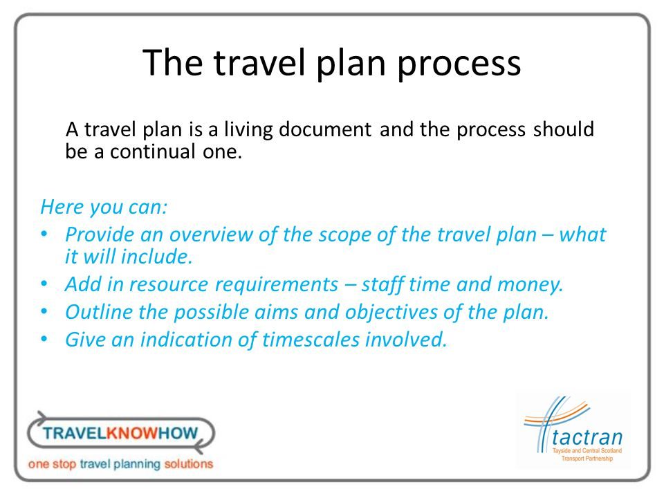 The travel plan process A travel plan is a living document and the process should be a continual one.