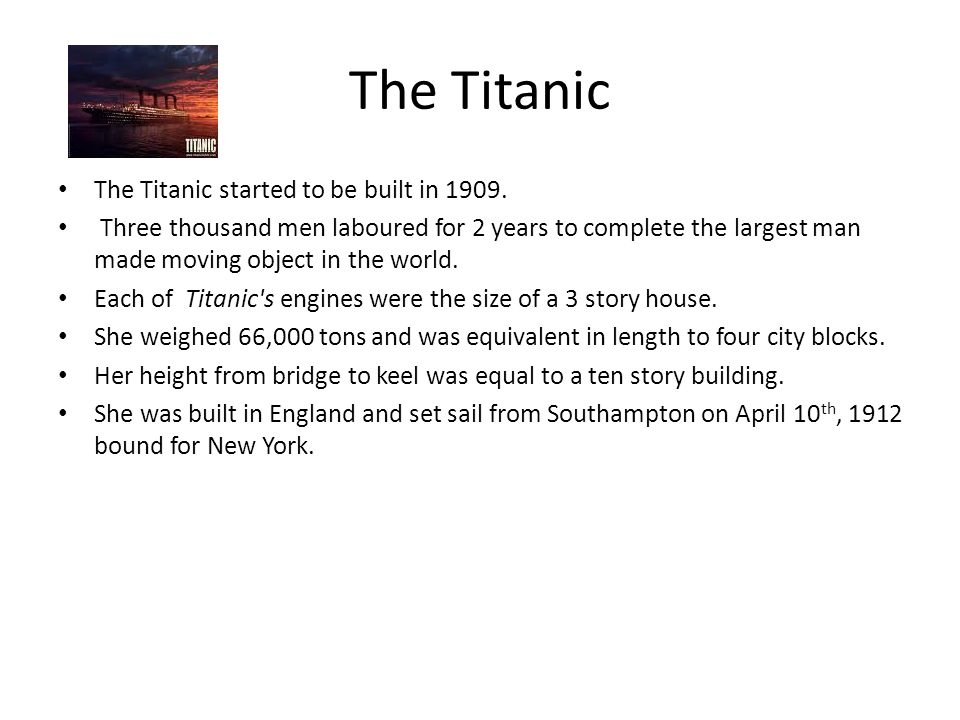 The Titanic The Titanic started to be built in 1909.