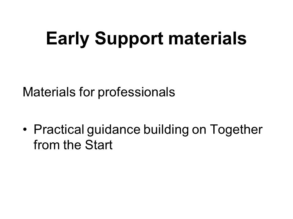 Early Support materials Materials for professionals Practical guidance building on Together from the Start
