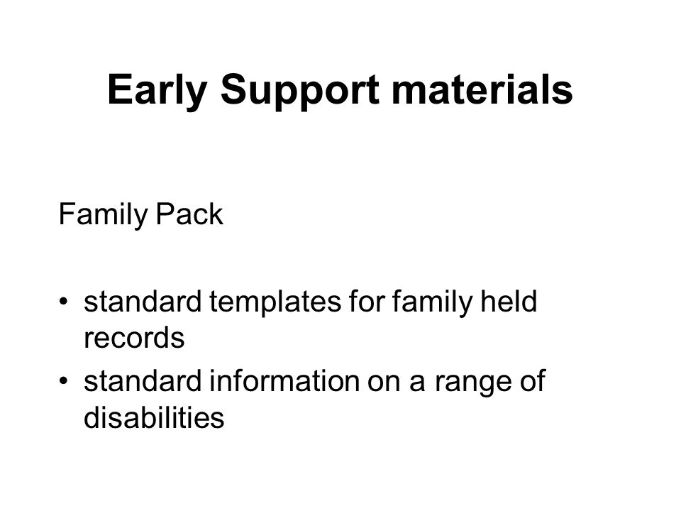 Early Support materials Family Pack standard templates for family held records standard information on a range of disabilities