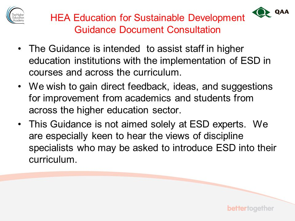 HEA Education for Sustainable Development Guidance Document Consultation The Guidance is intended to assist staff in higher education institutions with the implementation of ESD in courses and across the curriculum.