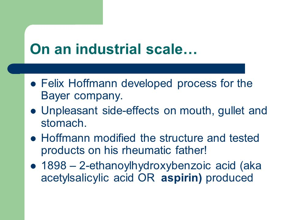 On an industrial scale… Felix Hoffmann developed process for the Bayer company.