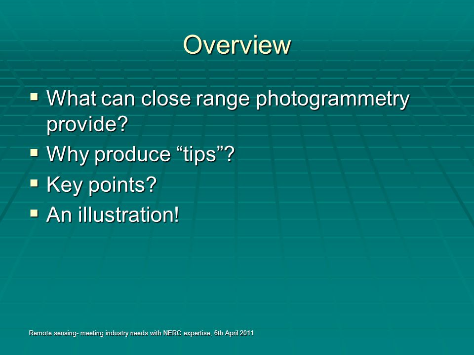 Overview  What can close range photogrammetry provide.