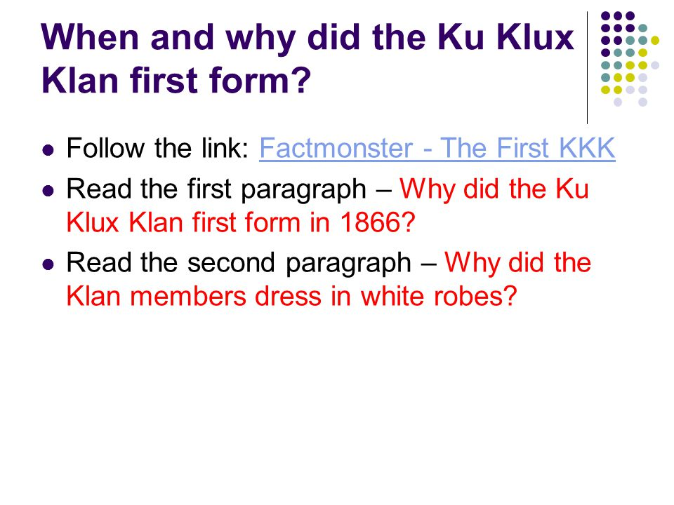 When and why did the Ku Klux Klan first form.