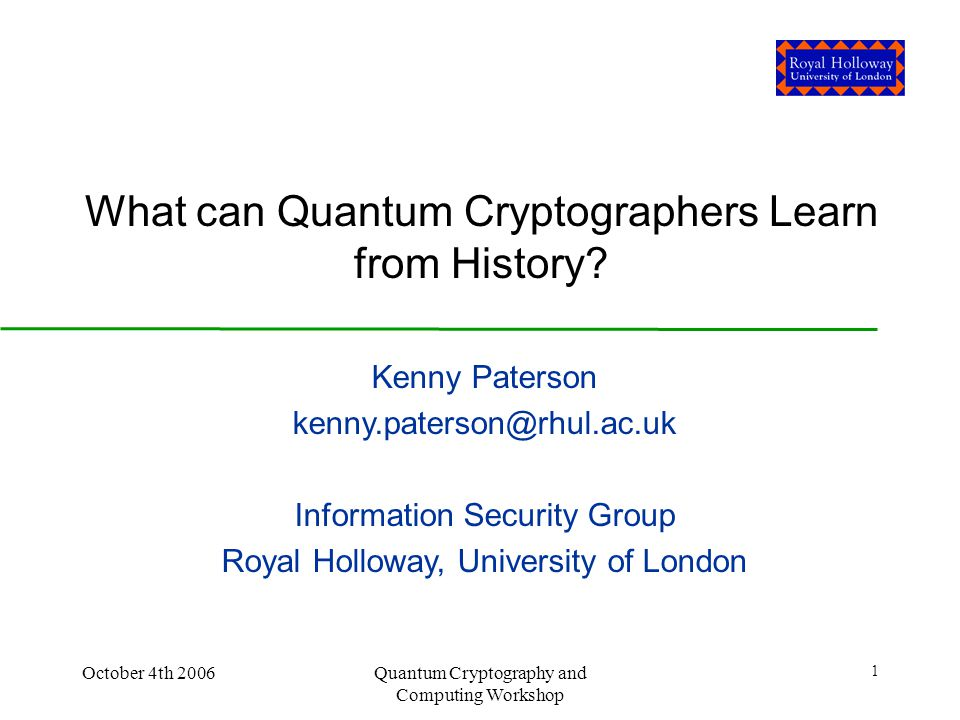 October 4th 2006Quantum Cryptography and Computing Workshop 1 What can Quantum Cryptographers Learn from History.