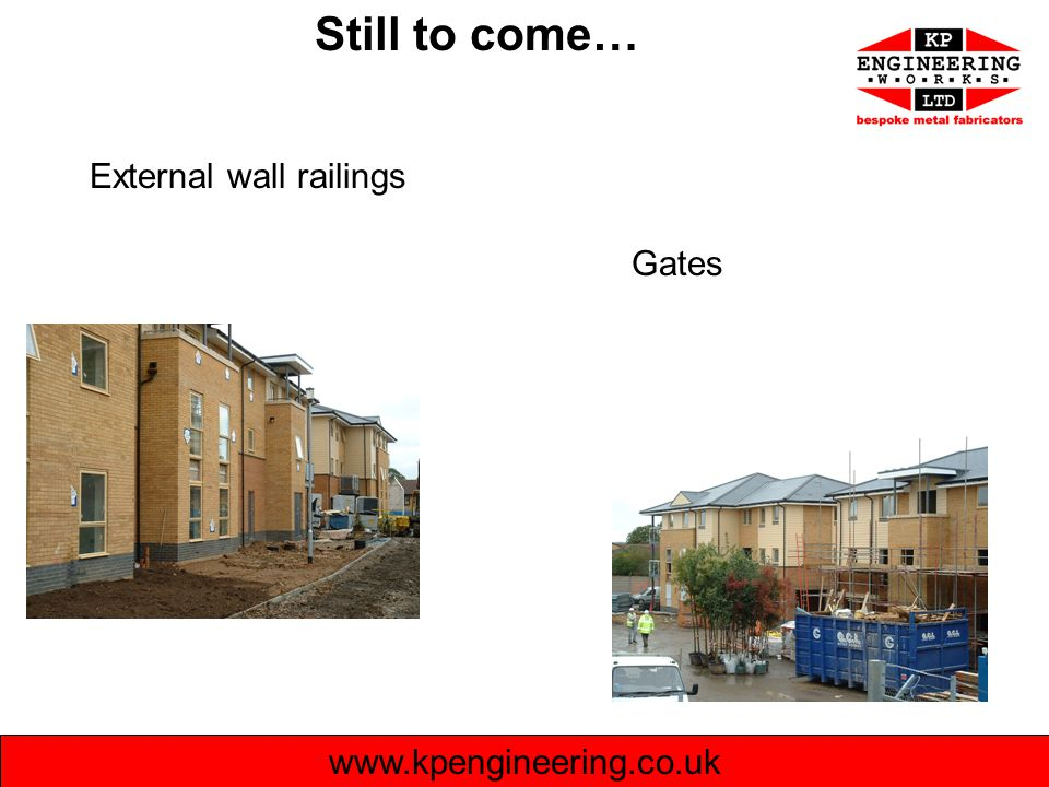 Still to come… External wall railings Gates www.kpengineering.co.uk