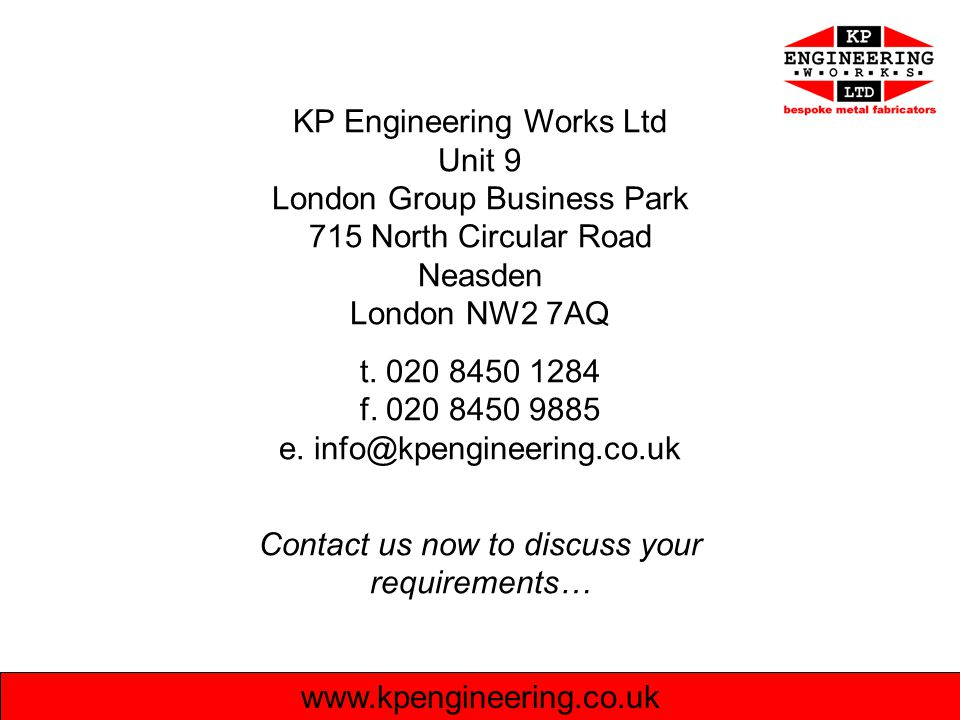 www.kpengineering.co.uk KP Engineering Works Ltd Unit 9 London Group Business Park 715 North Circular Road Neasden London NW2 7AQ t.