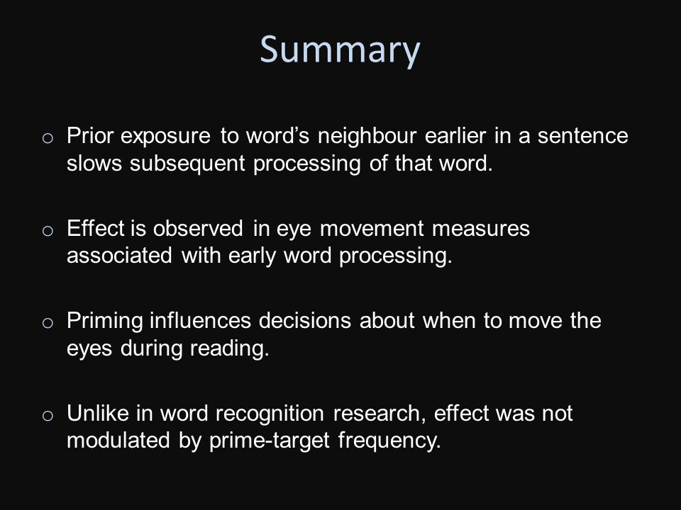 Summary o Prior exposure to word's neighbour earlier in a sentence slows subsequent processing of that word.