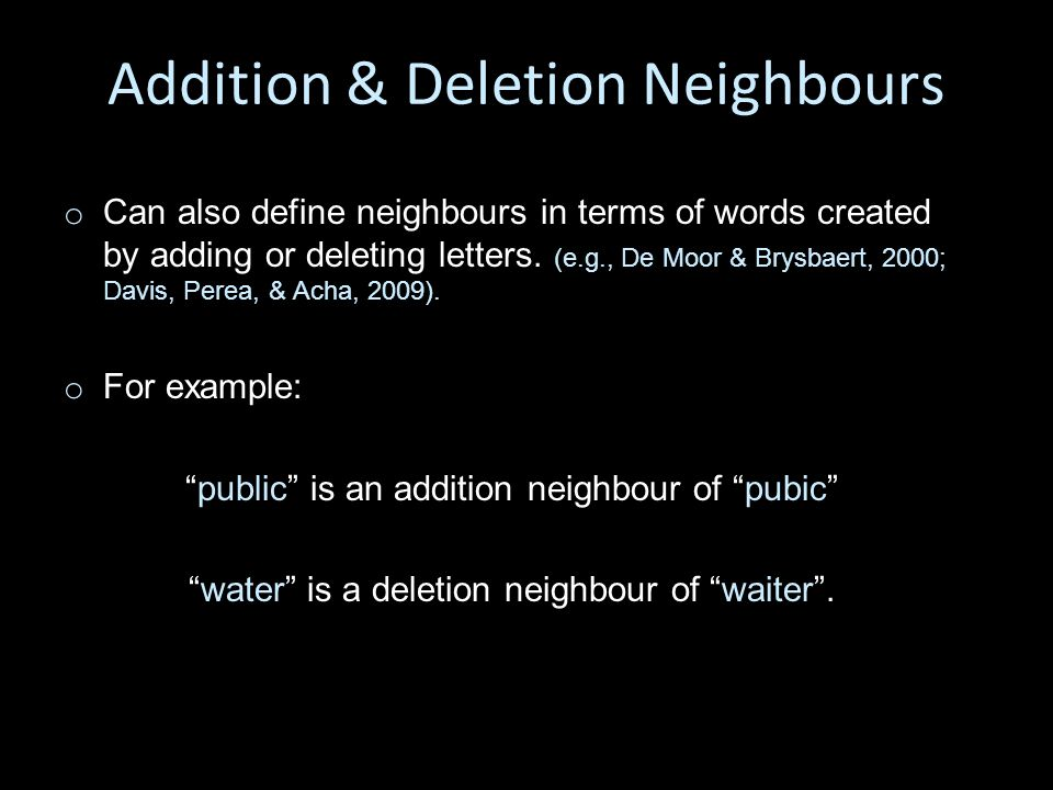 Addition & Deletion Neighbours o o Can also define neighbours in terms of words created by adding or deleting letters.