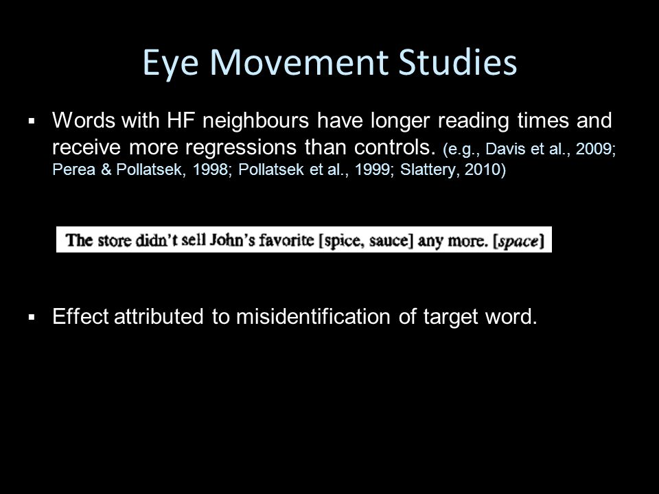 Eye Movement Studies   Words with HF neighbours have longer reading times and receive more regressions than controls.