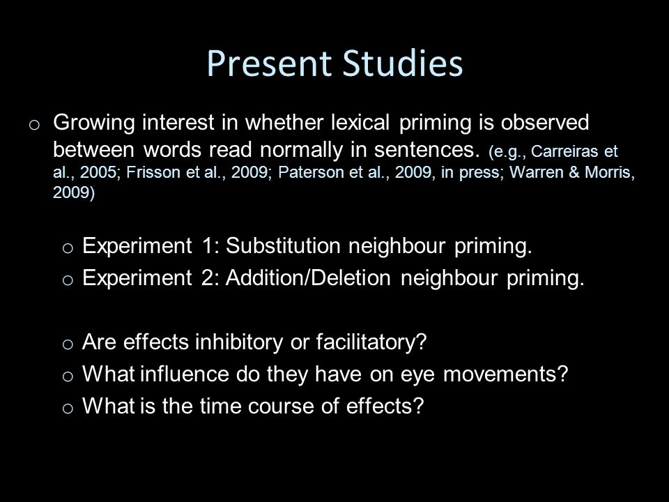 Present Studies o o Growing interest in whether lexical priming is observed between words read normally in sentences.