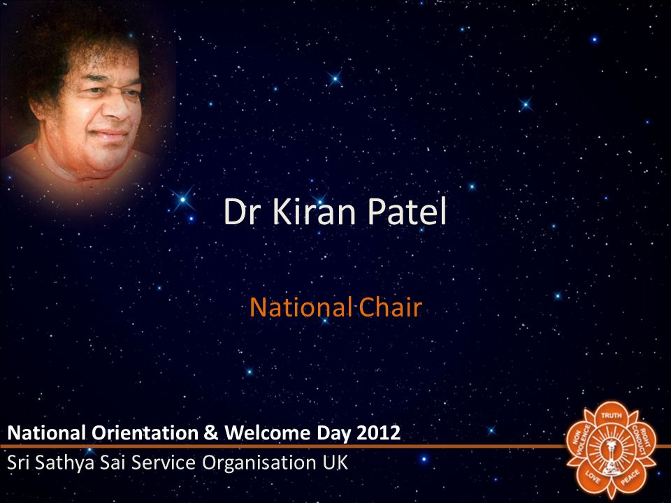 Dr Kiran Patel National Chair National Orientation & Welcome Day 2012 Sri Sathya Sai Service Organisation UK