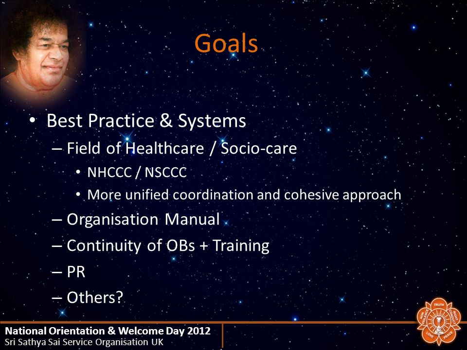 Goals Best Practice & Systems – Field of Healthcare / Socio-care NHCCC / NSCCC More unified coordination and cohesive approach – Organisation Manual – Continuity of OBs + Training – PR – Others.
