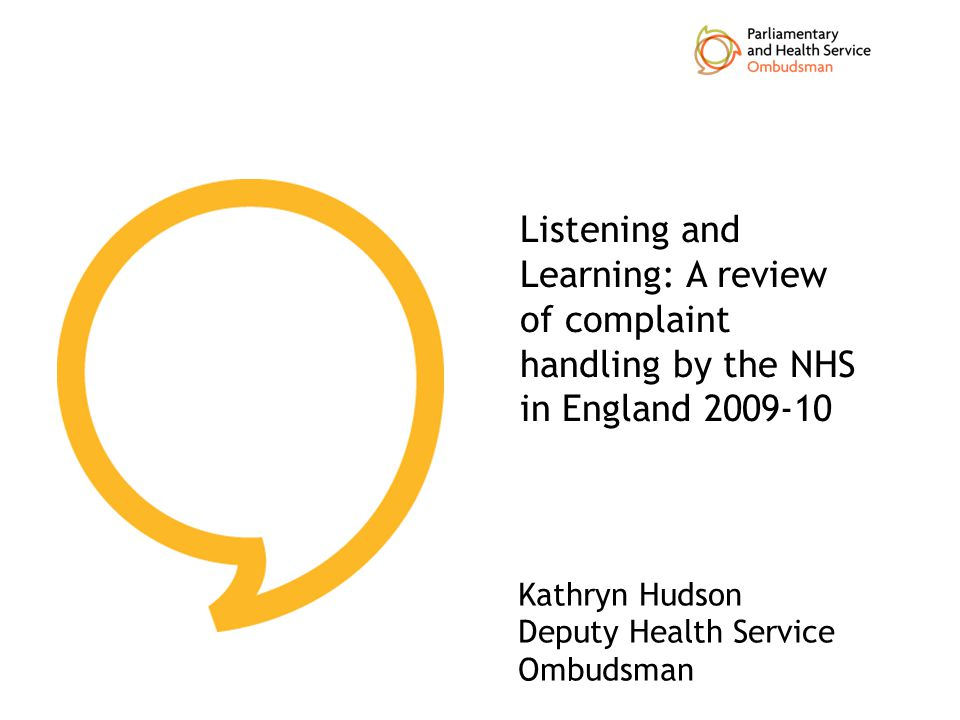 Listening and Learning: A review of complaint handling by the NHS in England 2009-10 Kathryn Hudson Deputy Health Service Ombudsman