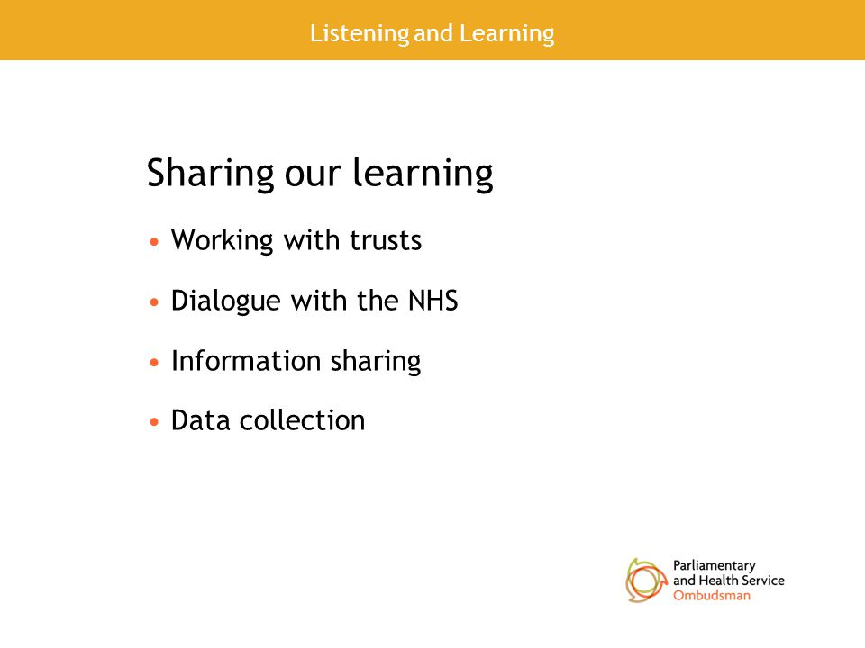Sharing our learning Working with trusts Dialogue with the NHS Information sharing Data collection Listening and Learning