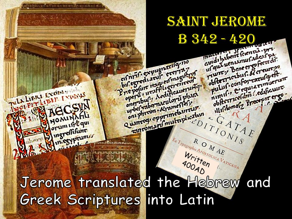 Saint Jerome B 342 - 420 Wrote the Vulgate version of the Bible in Latin.