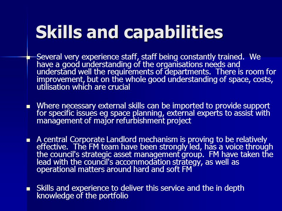 Skills and capabilities Several very experience staff, staff being constantly trained.
