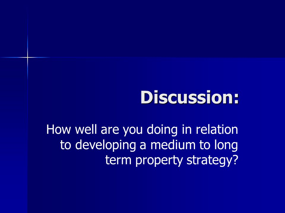 Discussion: How well are you doing in relation to developing a medium to long term property strategy