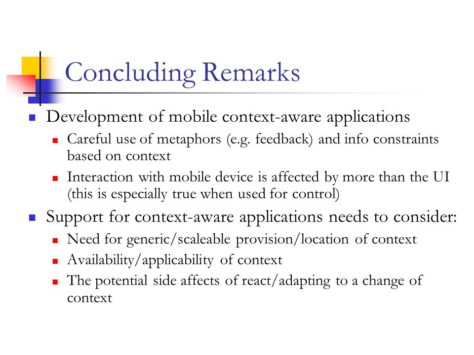 Concluding Remarks Development of mobile context-aware applications Careful use of metaphors (e.g.