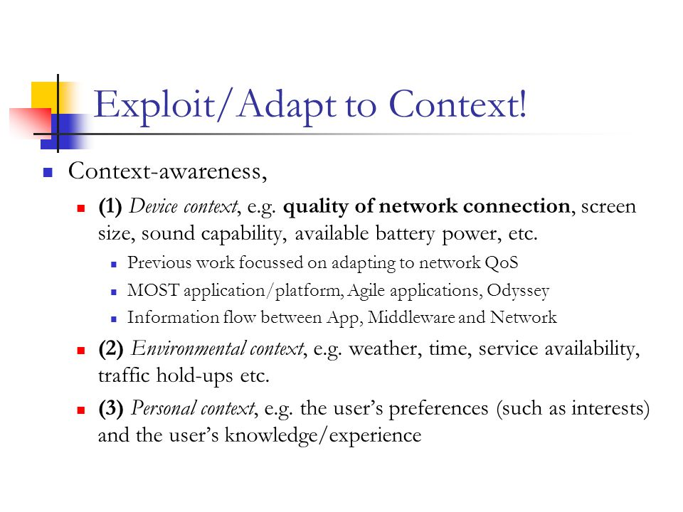 Exploit/Adapt to Context. Context-awareness, (1) Device context, e.g.
