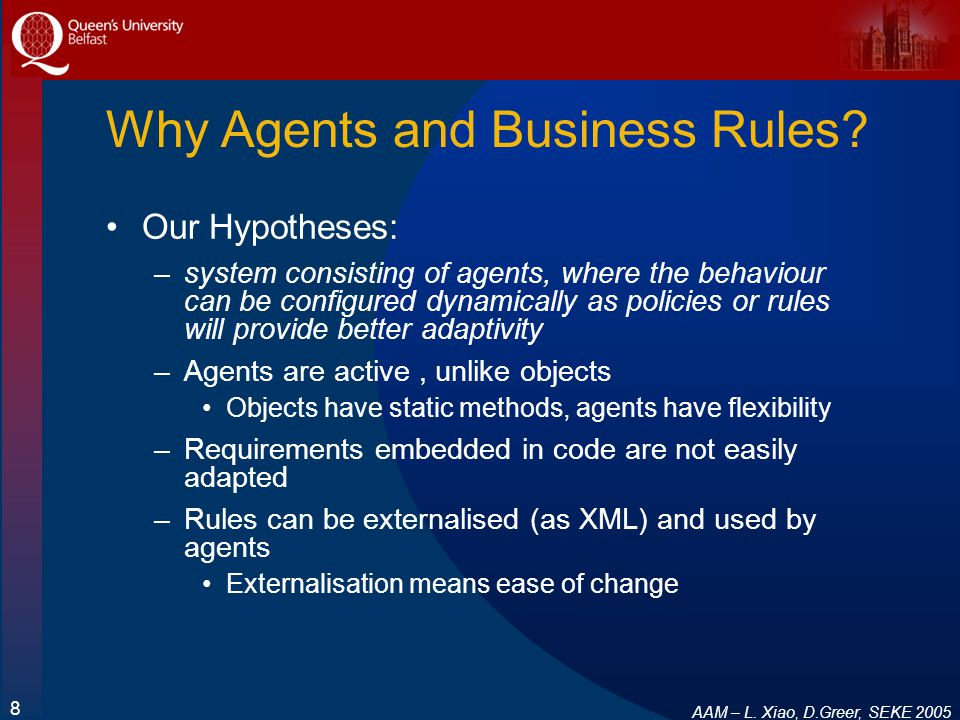 AAM – L. Xiao, D.Greer, SEKE 2005 8 Why Agents and Business Rules.