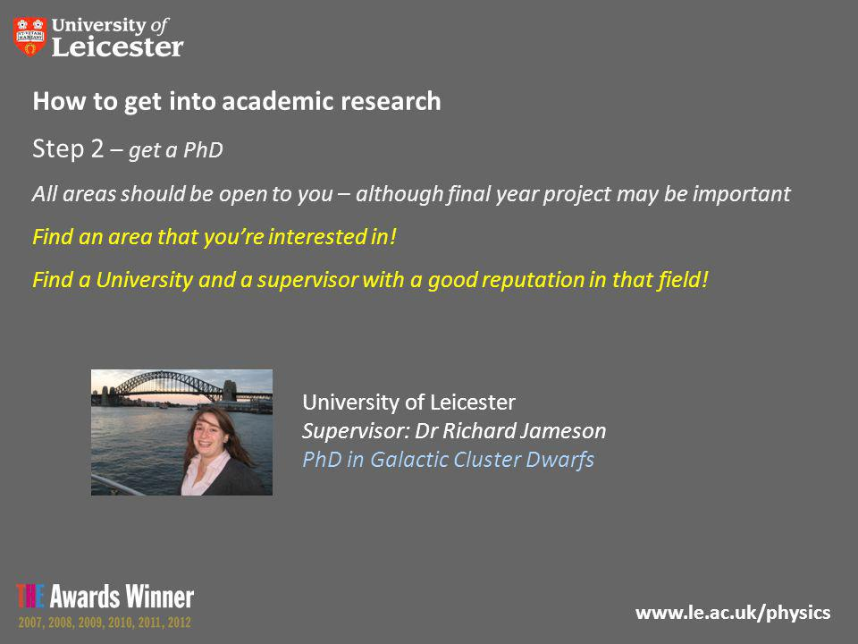 www.le.ac.uk/physics Step 2 – get a PhD All areas should be open to you – although final year project may be important Find an area that you're interested in.