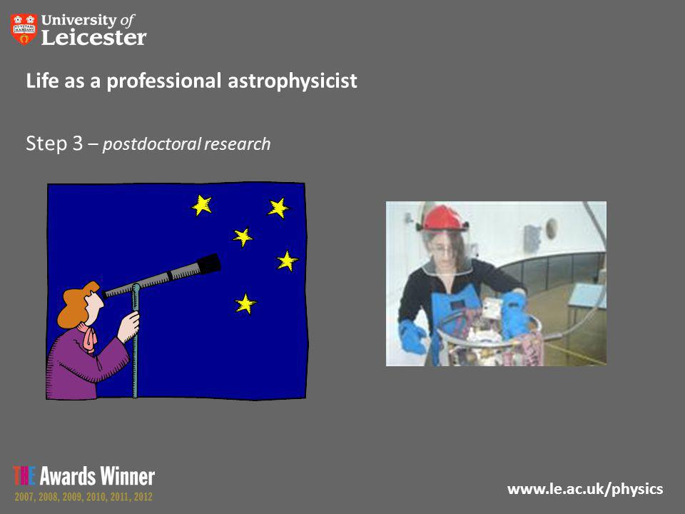 www.le.ac.uk/physics Step 3 – postdoctoral research Life as a professional astrophysicist
