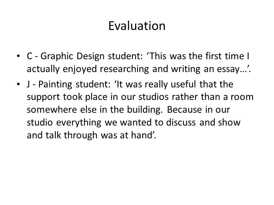 Evaluation C - Graphic Design student: 'This was the first time I actually enjoyed researching and writing an essay…'.