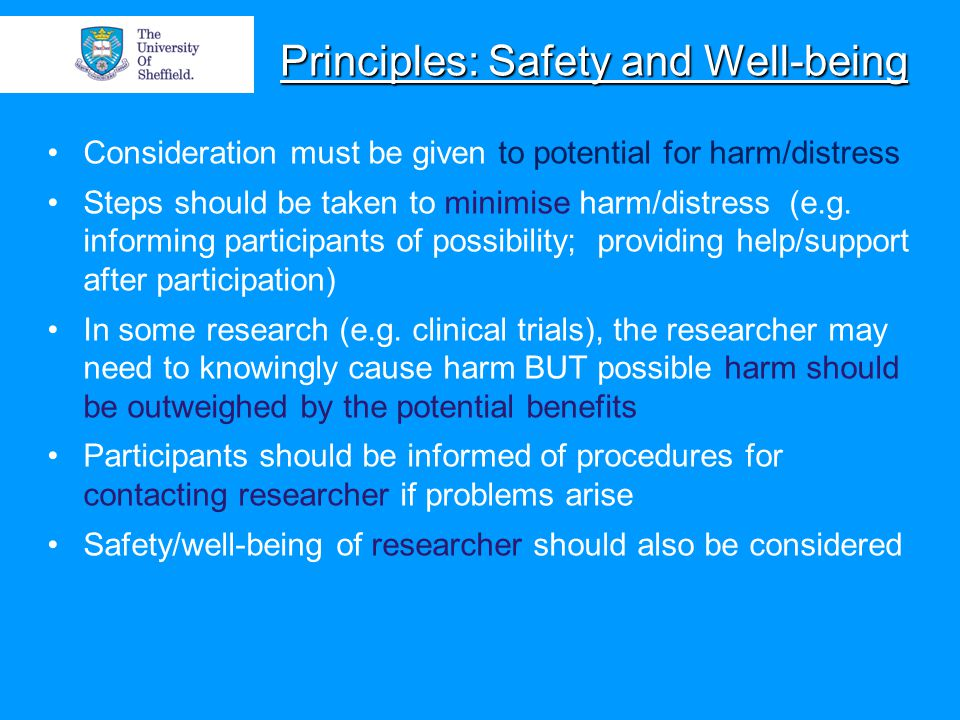 Principles: Safety and Well-being Consideration must be given to potential for harm/distress Steps should be taken to minimise harm/distress (e.g.