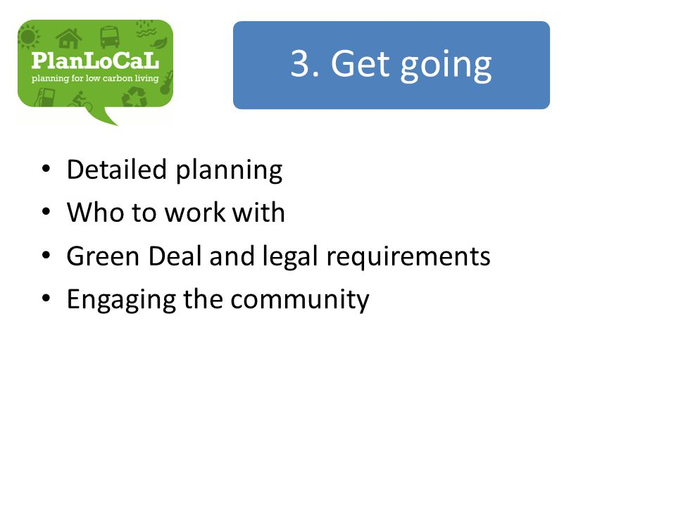 Detailed planning Who to work with Green Deal and legal requirements Engaging the community 3.