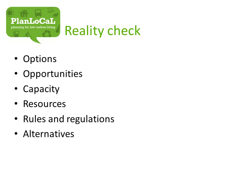 Reality check Options Opportunities Capacity Resources Rules and regulations Alternatives
