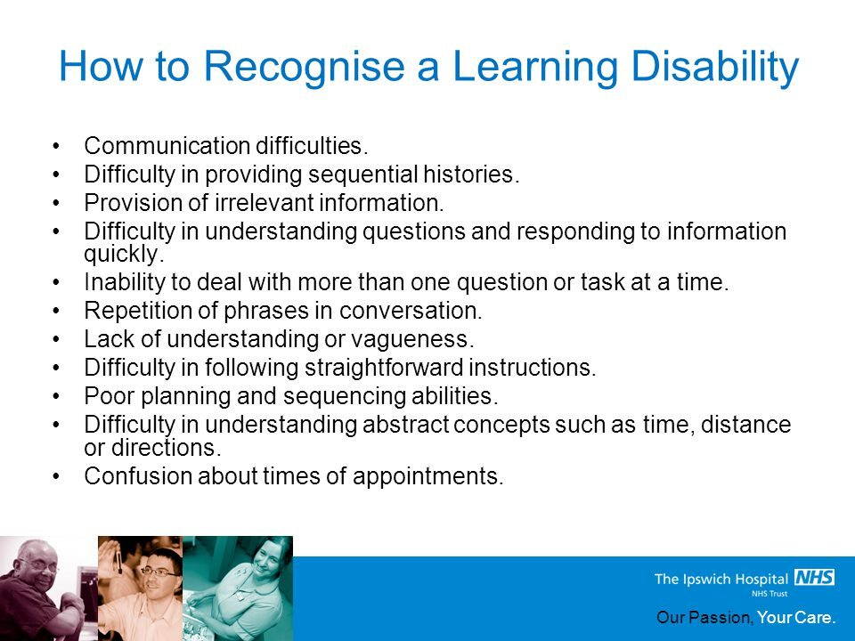 Our Passion, Your Care. How to Recognise a Learning Disability Communication difficulties.
