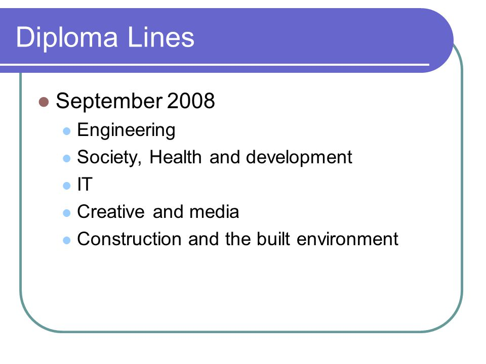 Diploma Lines September 2008 Engineering Society, Health and development IT Creative and media Construction and the built environment