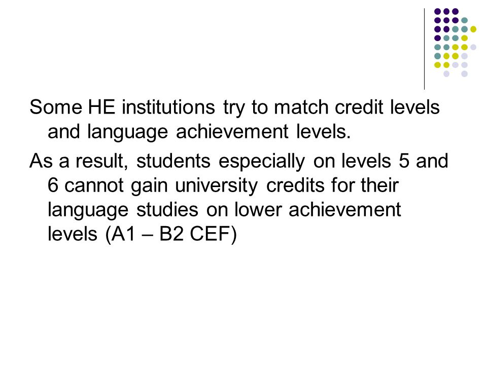 Some HE institutions try to match credit levels and language achievement levels.