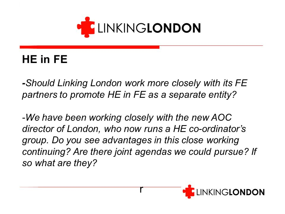 HE in FE -Should Linking London work more closely with its FE partners to promote HE in FE as a separate entity.