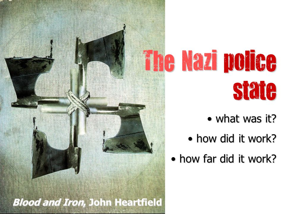 The Nazi police state what was it. what was it. how did it work.
