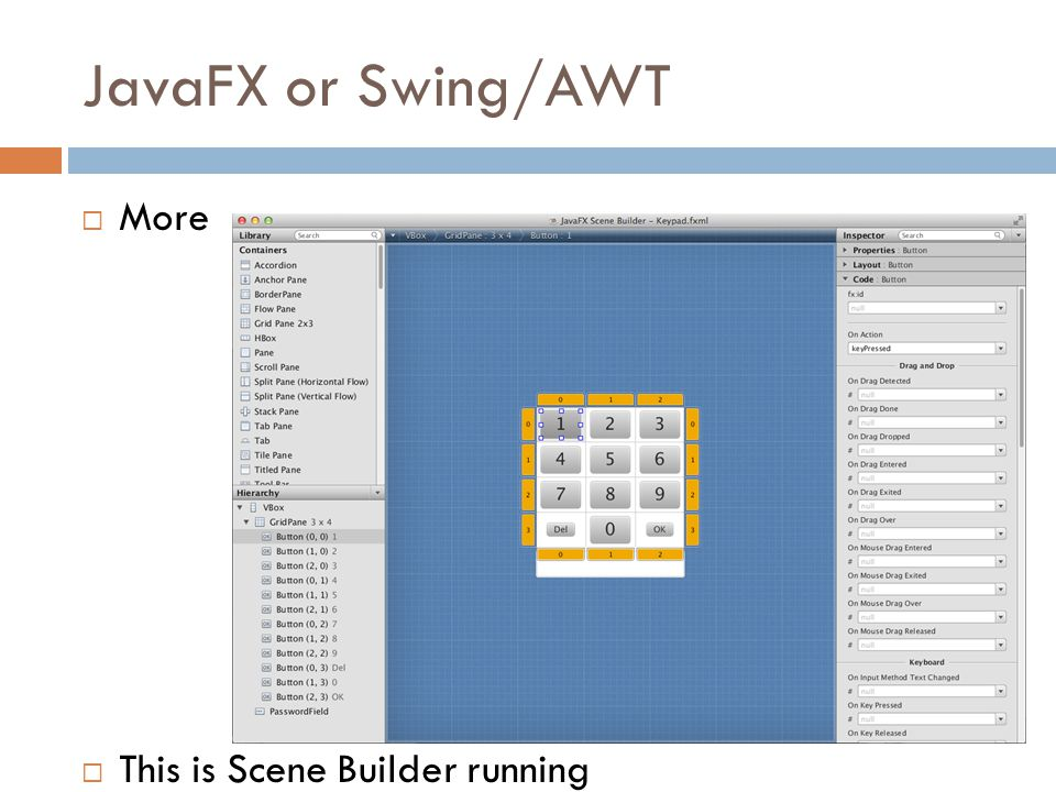 JavaFX or Swing/AWT  More  This is Scene Builder running