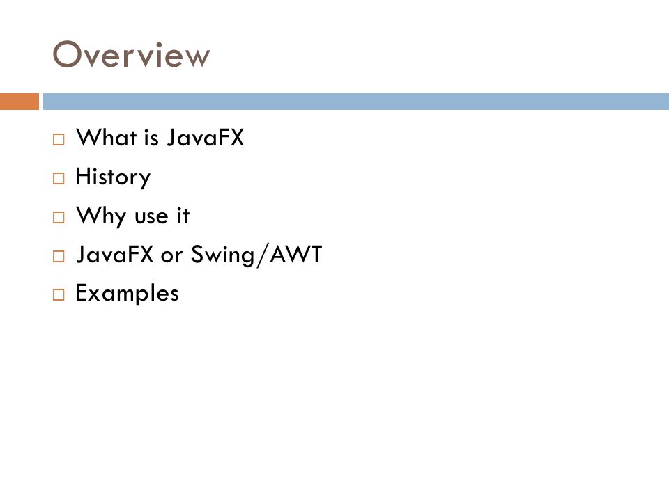 Overview  What is JavaFX  History  Why use it  JavaFX or Swing/AWT  Examples