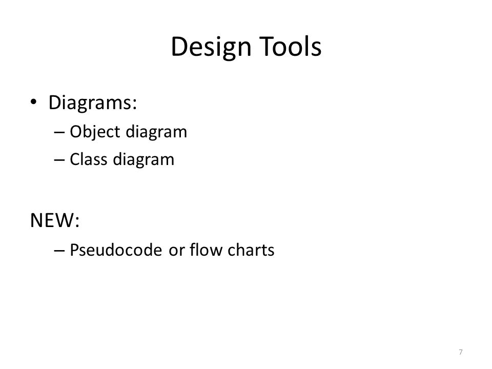 Design Tools Diagrams: – Object diagram – Class diagram NEW: – Pseudocode or flow charts 7